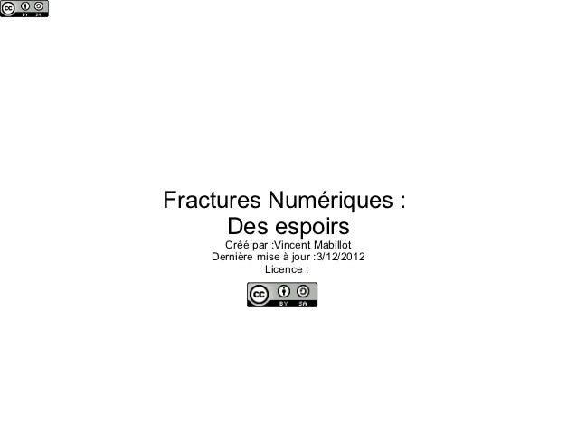Fractures Numériques :      Des espoirs      Créé par :Vincent Mabillot    Dernière mise à jour :3/12/2012              Li...
