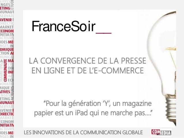"""LES INNOVATIONS DE LA COMMUNICATION GLOBALE""""Pour la génération 'Y', un magazinepapier est un iPad qui ne marche pas….""""Fran..."""