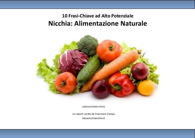 10 Frasi-Chiave ad Alto PotenzialeNicchia: Alimentazione Naturale                (edizione Ottobre 2012)        un report ...