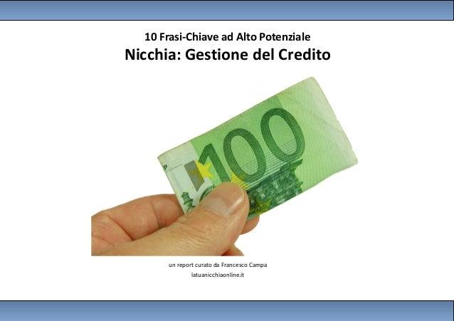 10 Frasi-Chiave ad Alto PotenzialeNicchia: Gestione del Credito              (edizione Ottobre 2012)      un report curato...