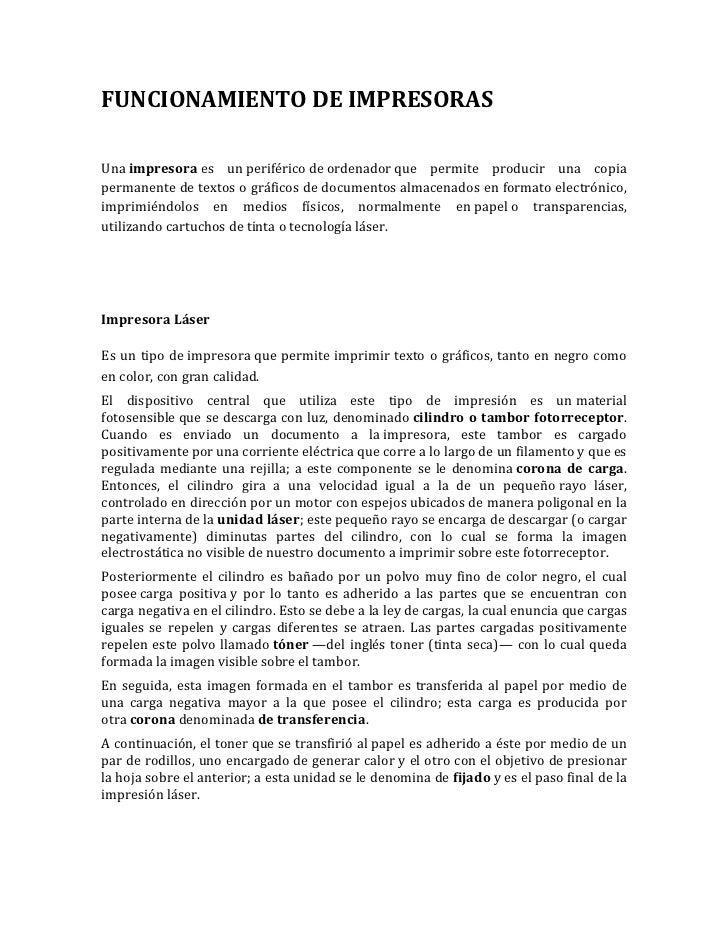 FUNCIONAMIENTO DE IMPRESORASUna impresora es un periférico de ordenador que permite producir una copiapermanente de textos...