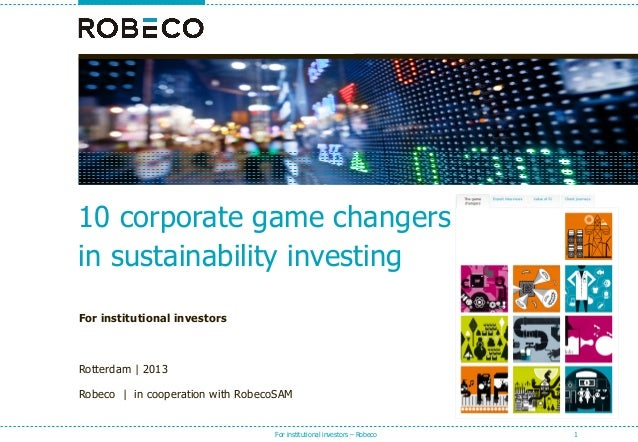 10 corporate game changers in sustainability investing For institutional investors  Rotterdam | 2013 Robeco | in cooperati...