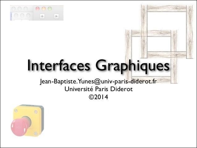 Interfaces Graphiques Jean-Baptiste.Yunes@univ-paris-diderot.fr  Université Paris Diderot  ©2014