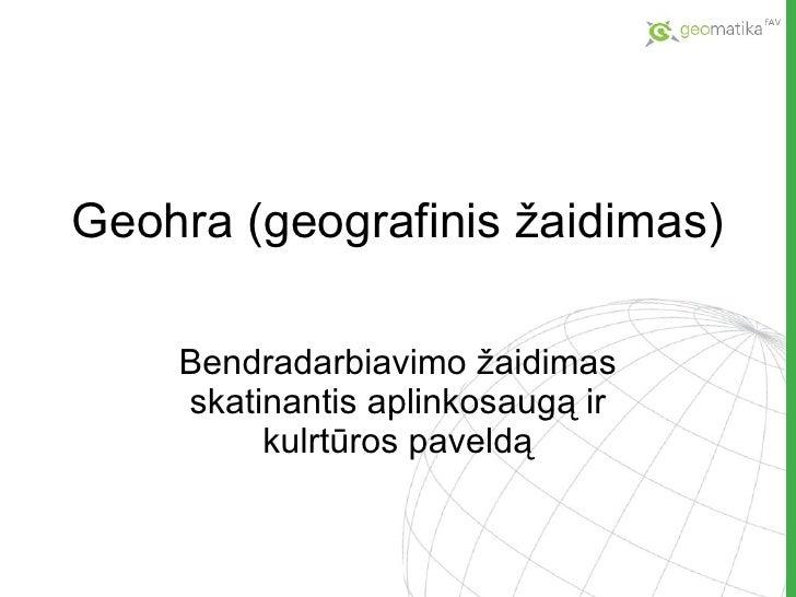 Geohra  (geografinis žaidimas ) Bendradarbiavimo žaidimas skatinantis aplinkosaugą ir kulrtūros paveldą
