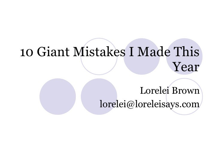 10 Giant Mistakes I Made This Year Lorelei Brown [email_address]