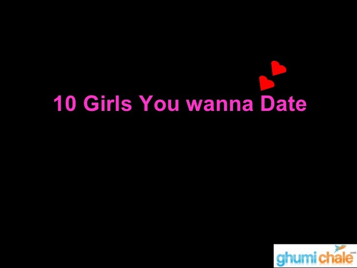 10 Girls You wanna Date