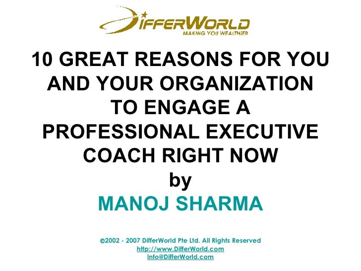 10 GREAT REASONS FOR YOU AND YOUR ORGANIZATION TO ENGAGE A PROFESSIONAL EXECUTIVE COACH RIGHT NOW by MANOJ SHARMA
