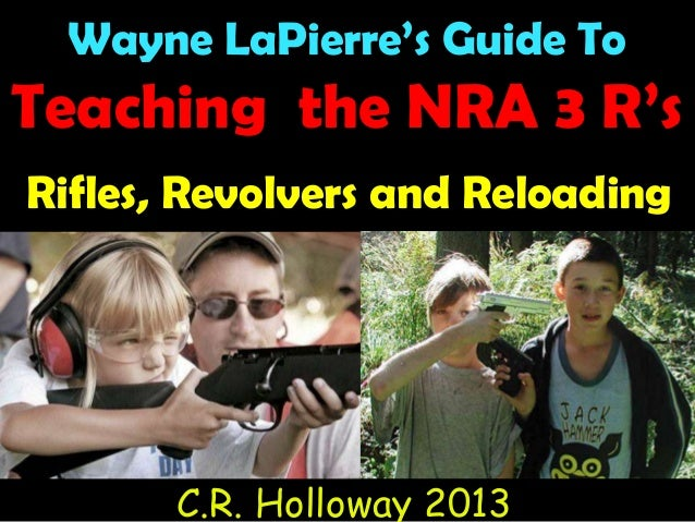 Wayne LaPierre's Guide To Teaching the NRA 3 R's Rifles, Revolvers and Reloading C.R. Holloway 2013