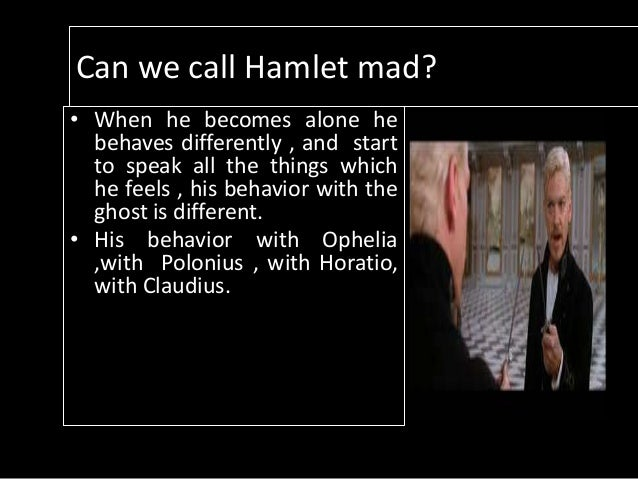 an essay on the insanity of hamlet Academiaedu is a platform for academics to share research papers  ophelia's madness in shakespeare's hamlet  hmalet is a play of madness and insanity, the .