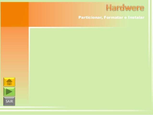 Particionar, Formatar e Instalar  SAIR