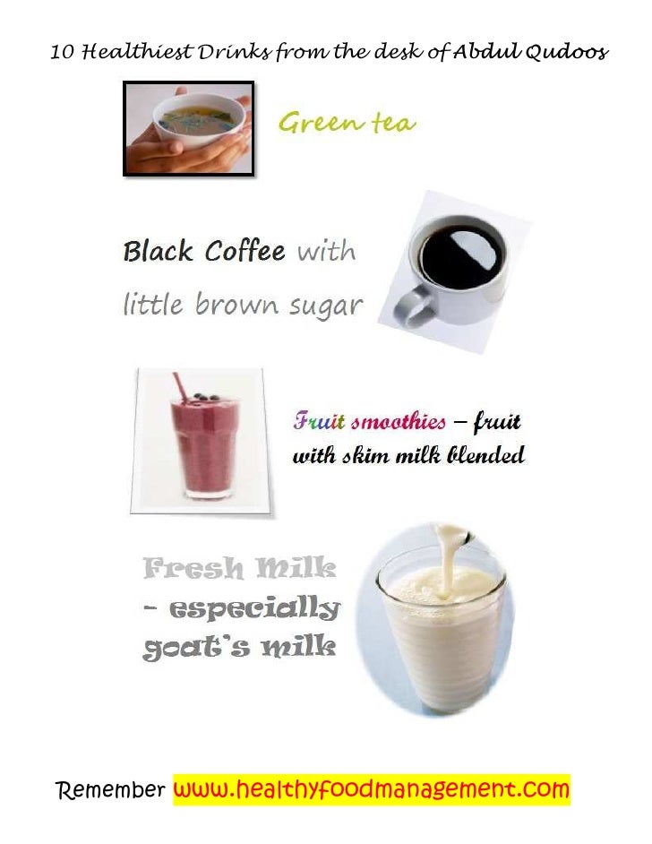 10 Healthiest Drinks from the desk of Abdul QudoosRemember www.healthyfoodmanagement.com