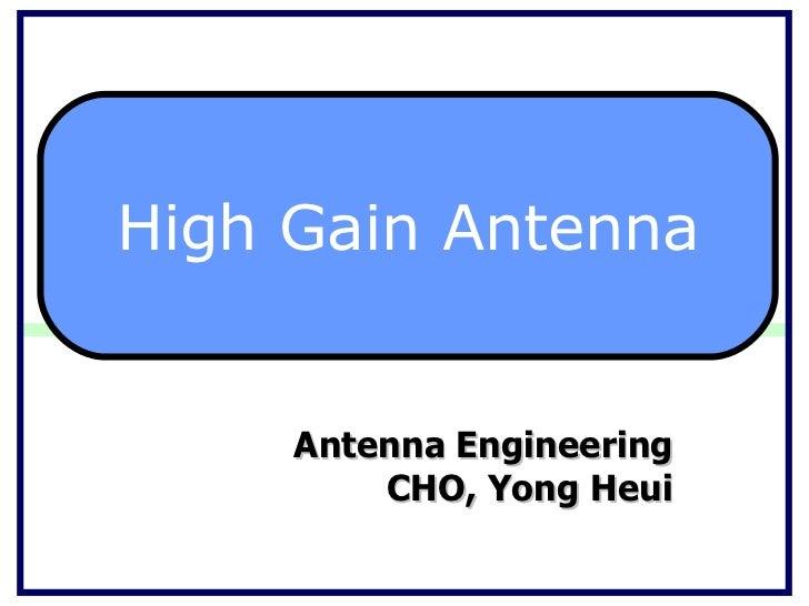 Antenna Engineering CHO, Yong Heui High Gain Antenna