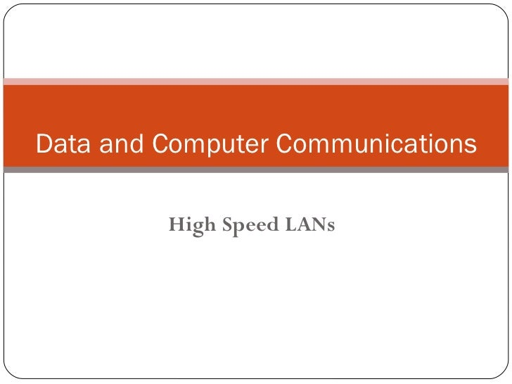 High Speed  LAN s Data and Computer Communications
