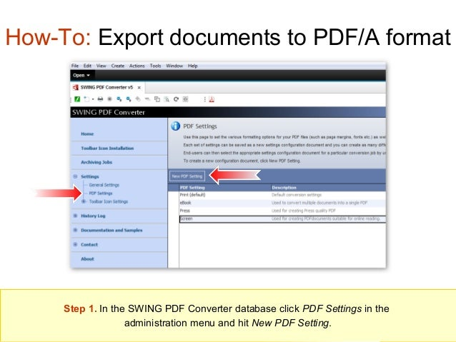 How-To: Export documents to PDF/A format  Step 1. In the SWING PDF Converter database click PDF Settings in the administra...