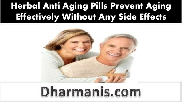 Herbal Anti Aging Pills Prevent AgingEffectively Without Any Side Effects