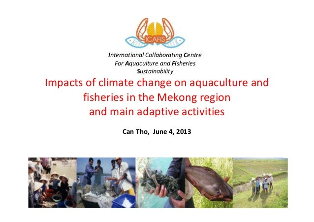 Impacts of climate change on aquaculture andfisheries in the Mekong regionand main adaptive activitiesCan Tho, June 4, 201...