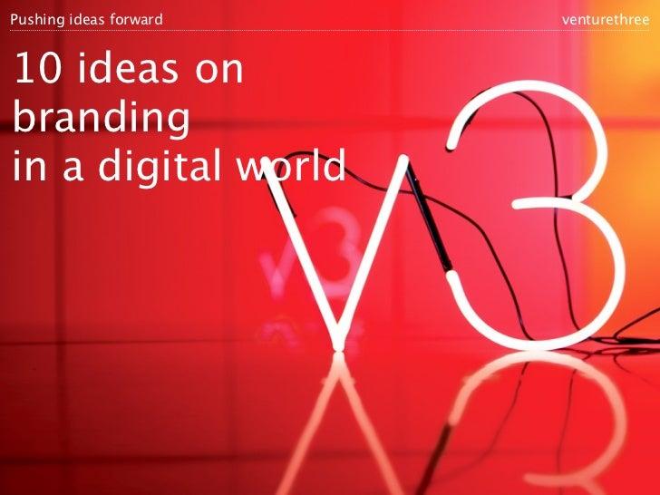 Pushing ideas forward   venturethree10 ideas onbrandingin a digital world