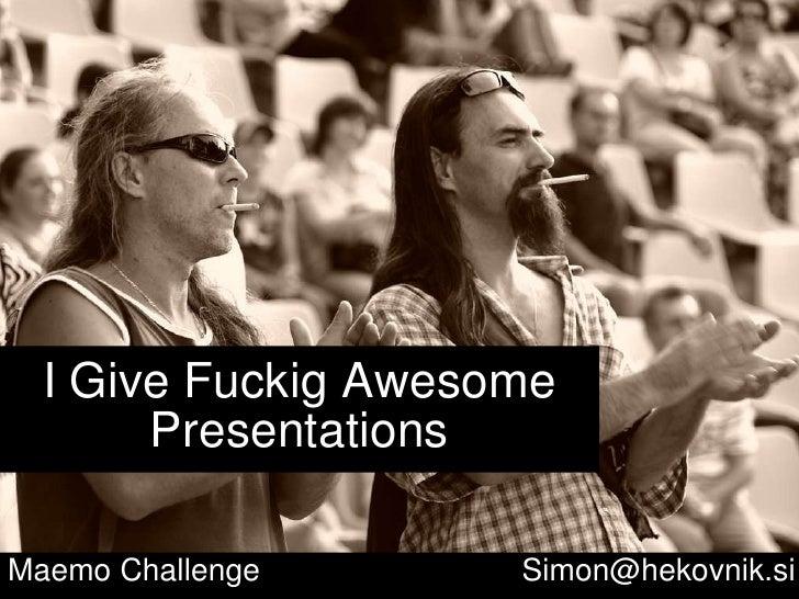 I Give Fuckig Awesome Presentations Maemo Challenge   [email_address]