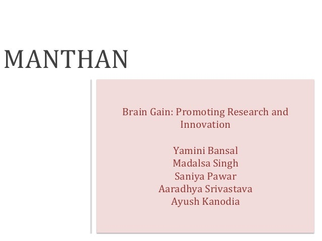 MANTHAN	    Brain	   Gain:	   Promoting	   Research	   and	    Innovation	    	    Yamini	   Bansal	    Madalsa	   Singh	 ...
