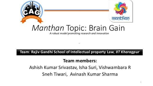 A robust model promoting research and innovation . Manthan Topic: Brain Gain 1 Team: Rajiv Gandhi School of Intellectual p...