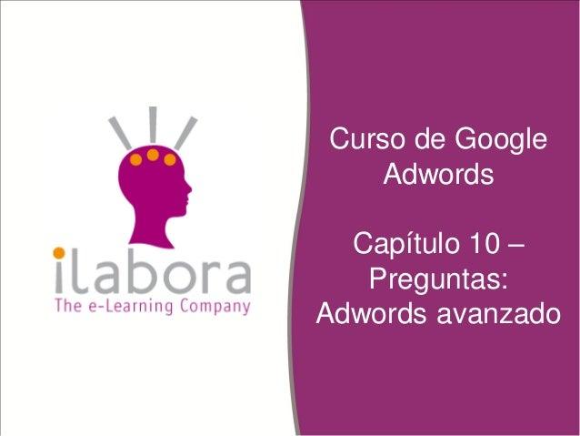 Curso de Google Adwords Capítulo 10 – Preguntas: Adwords avanzado