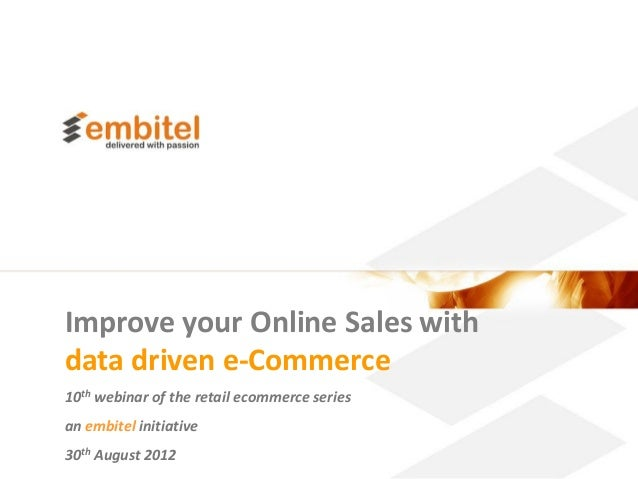 Improve your Online Sales withdata driven e-Commerce10th webinar of the retail ecommerce seriesan embitel initiative30th A...