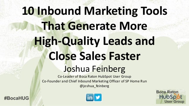 10 Inbound Marketing Tools That Generate More High-Quality Leads and Close Sales Faster Joshua Feinberg Co-Leader of Boca ...