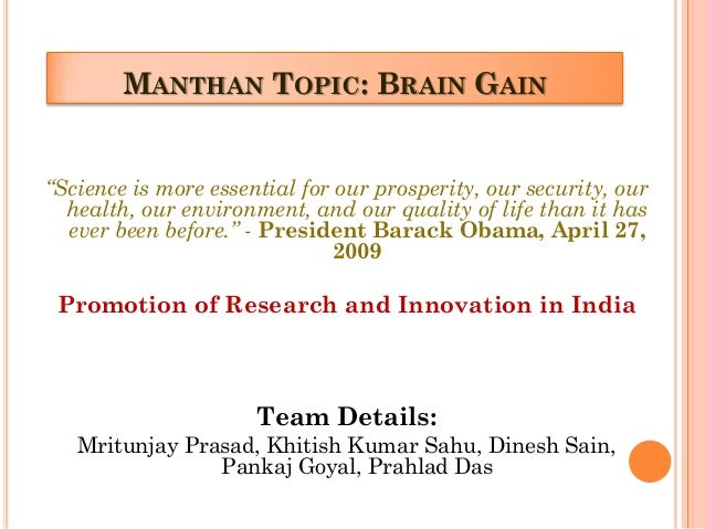 "MANTHAN TOPIC: BRAIN GAIN ""Science is more essential for our prosperity, our security, our health, our environment, and ou..."