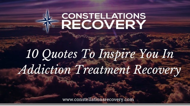 10 Quotes To Inspire You In Addiction Treatment Recovery
