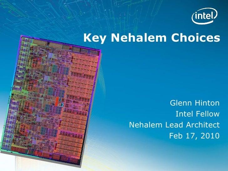 Key Nehalem Choices               Glenn Hinton                Intel Fellow      Nehalem Lead Architect               Feb 1...