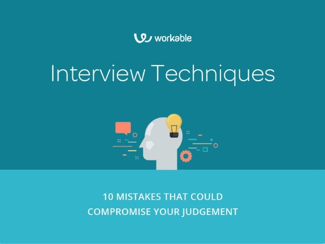 Interview techniques: 10 mistakes that could compromise your judgement