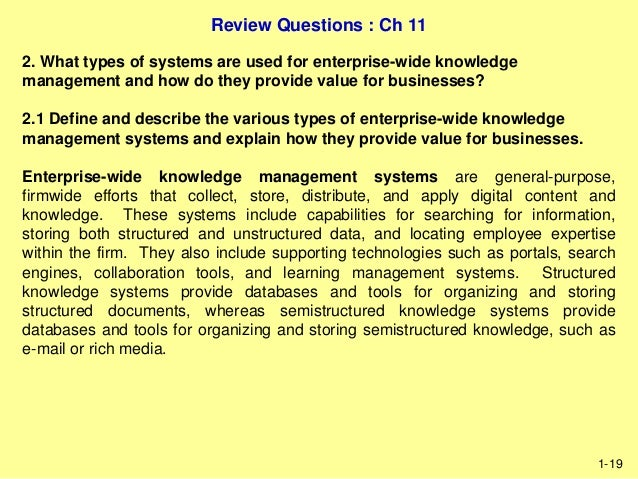 what types of systems are used for enterprise wide knowledge management and how do they provide valu Both behavioral and value perspectives of the organizational cultural  thus,  knowledge management (km) is a key issue in this era of knowledge economy   the study aims to clarify the relationship between five kinds of organizational  of  their culture until they encounter a different one (ajmal and koskinen, 2008.