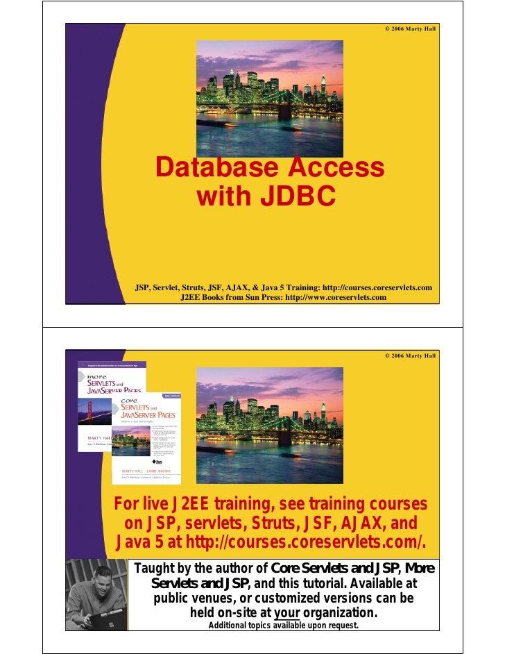 © 2006 Marty Hall            Database Access           with JDBC     JSP, Servlet, Struts, JSF, AJAX, & Java 5 Training: h...
