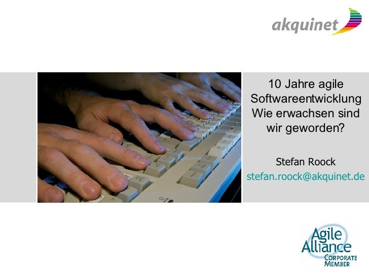 10 Jahre agile Softwareentwicklung Wie erwachsen sind wir geworden? Stefan Roock [email_address]