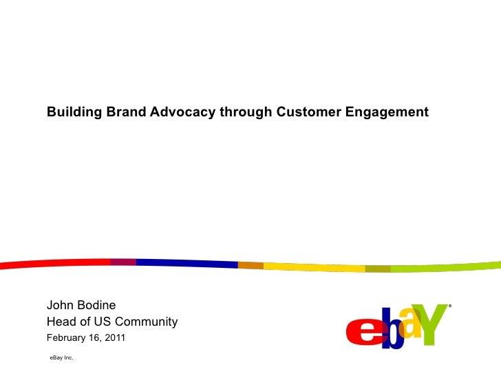 Building Brand Advocacy through Customer Engagement February 16, 2011 John Bodine Head of US Community