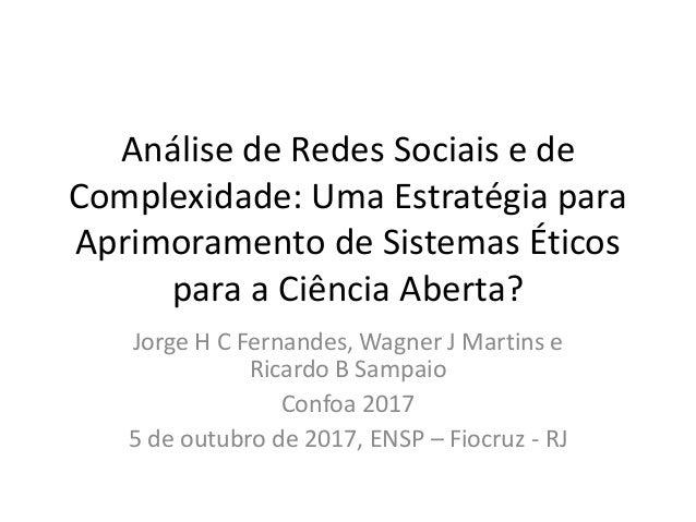 Análise de Redes Sociais e de Complexidade: Uma Estratégia para Aprimoramento de Sistemas Éticos para a Ciência Aberta? Jo...