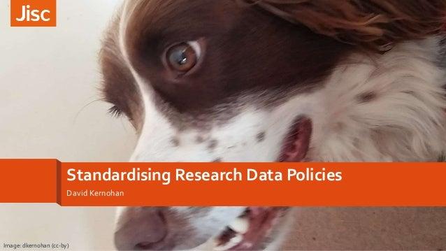Standardising Research Data Policies David Kernohan Image: dkernohan (cc-by)