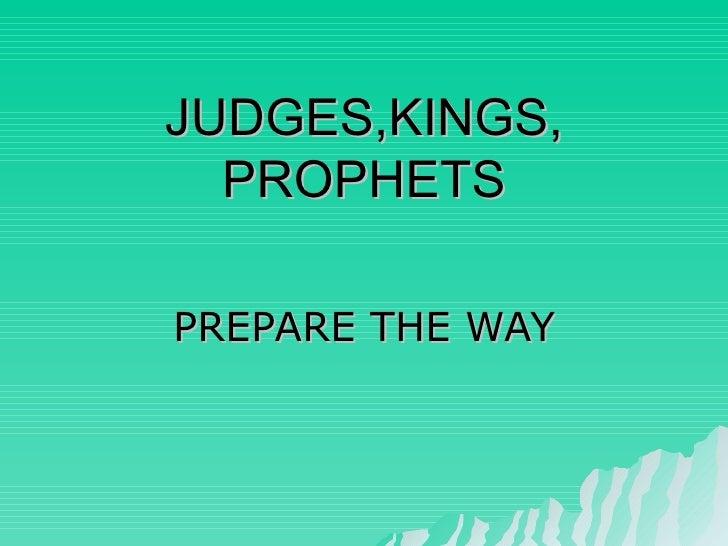 JUDGES,KINGS, PROPHETS PREPARE THE WAY