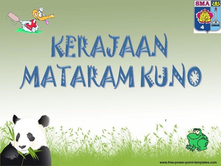 • Kerajaan Mataram (Hindu-Buddha), sering disebut  dengan Kerajaan Mataram Kuno sebagai pembeda  dengan Mataram Baru atau ...
