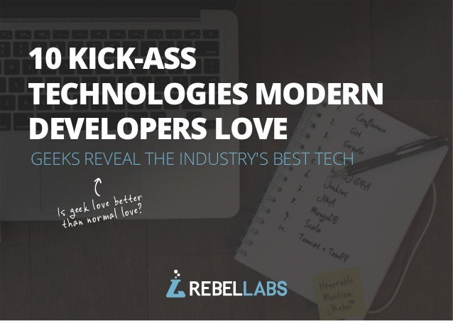 10 KICK-ASS  TECHNOLOGIES MODERN  DEVELOPERS LOVE  GEEKS REVEAL THE INDUSTRY'S BEST TECH  Is geek love better  t han nor m...