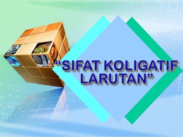 SIFAT KOLIGATIF LARUTAN Sifat koligatif : Sifat yang hanya bergantung pada jumlah zat terlarut dalam larutan dan tidak ber...