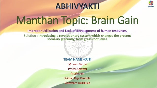 Manthan Topic: Brain Gain Improper Utilization and Lack of development of human resources. Solution : Introducing a revolu...