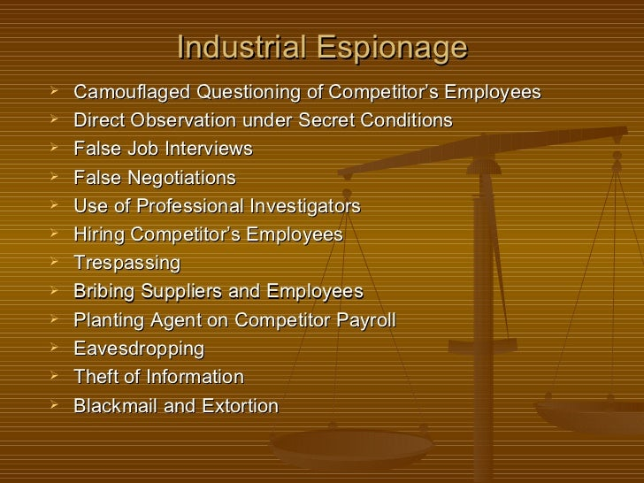 the ethics of industrial espionage Industrial espionage: secrets stolen, fortunes lost how industrial espionage and intellectual property theft destroy businesses and endanger the global economy.
