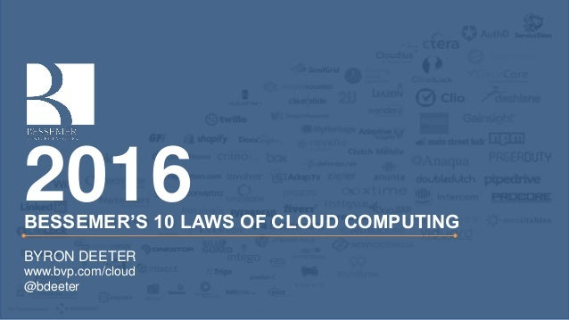 BESSEMER'S 10 LAWS OF CLOUD COMPUTING 2016 BYRON DEETER www.bvp.com/cloud @bdeeter
