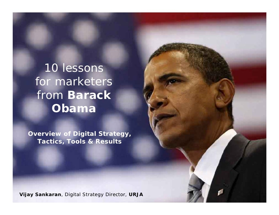 10 lessons       for marketers       from Barack          Obama     Overview of Digital Strategy,      Tactics, Tools & Re...