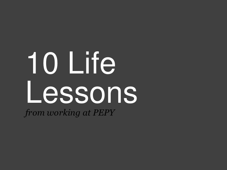 10 Life Lessons<br />from working at PEPY<br />