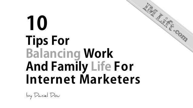 10 Tips For Balancing Work And Family Life For Internet Marketers
