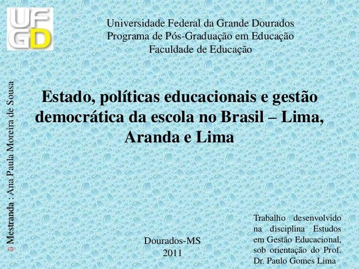Estado, políticas educacionais e gestão democrática da escola no Brasil – Lima, Aranda e Lima<br />Trabalho desenvolvido n...