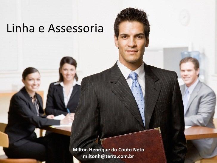 Linha e Assessoria            Milton Henrique do Couto Neto                miltonh@terra.com.br