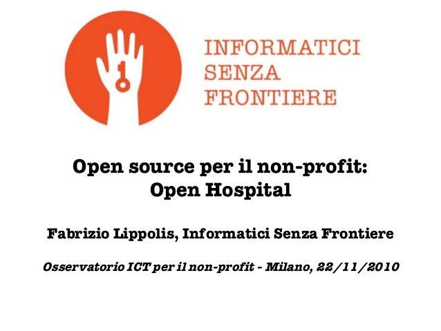 Open source per il non-profit: Open Hospital Fabrizio Lippolis, Informatici Senza Frontiere Osservatorio ICT per il non-pr...